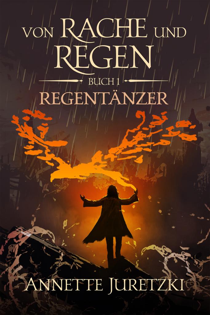 """Das Buchcover zum Roman """"Von Rache und Regen 1 – Regentänzer"""" von Annette Juretzki: Ein Mann beschwört einen Feuervogel aus seinen Händen und steht vor einer brennenden Stadt im Regen."""